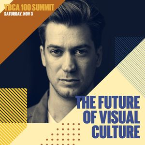 YBCA 100 Summit: The Future of Visual Culture