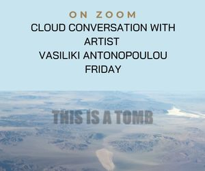 ZOOM- Cloud Conversation with Artist Vasiliki Antonopoulou